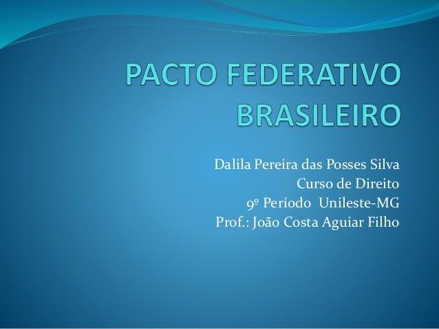 Dalila Pereira das Posses Silva Curso de Direito 9º Período Unileste-MG Prof.: João Costa Aguiar Filho