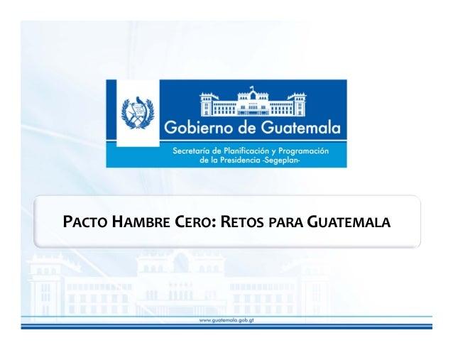 PACTO HAMBRE CERO: RETOS PARA GUATEMALA