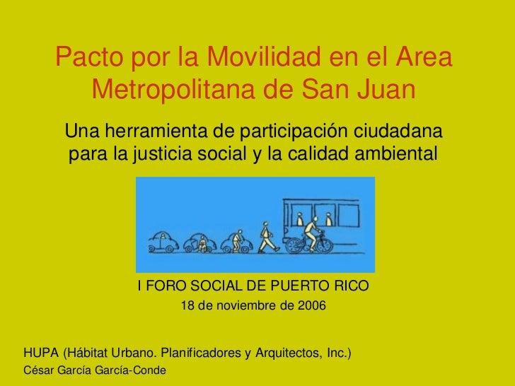 Pacto por la Movilidad en el Area       Metropolitana de San Juan       Una herramienta de participación ciudadana       p...