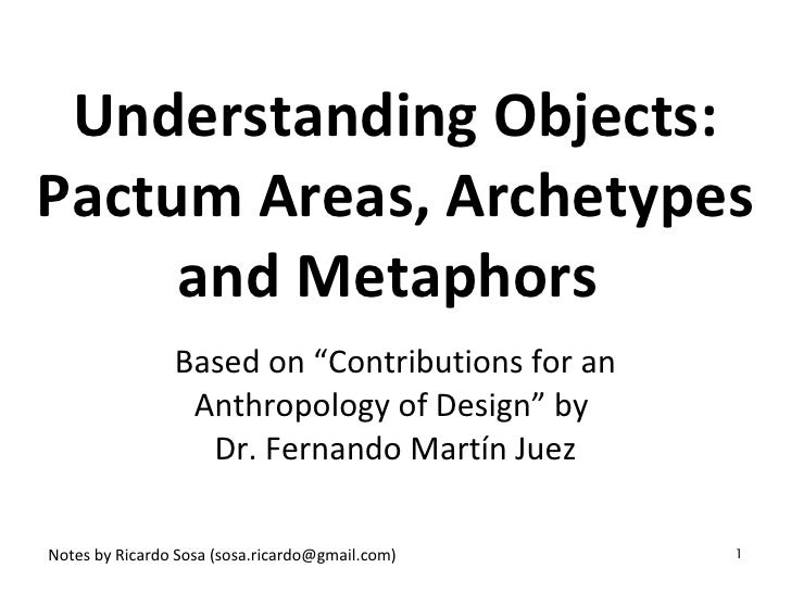 "Objects in Context: Pactum Areas, Archetypes and Metaphors  Based on ""Contributions for an Anthropology of Design"" by  Dr...."