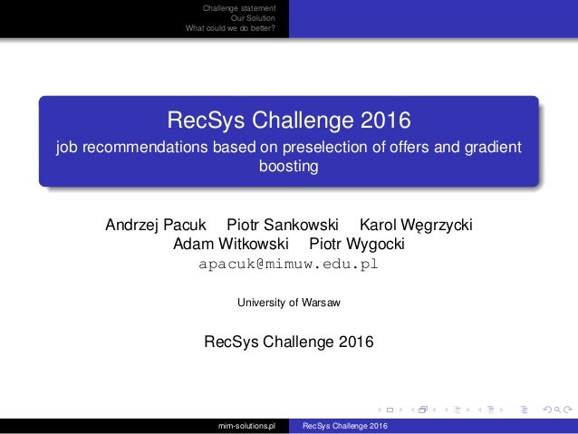 Challenge statement Our Solution What could we do better? RecSys Challenge 2016 job recommendations based on preselection ...