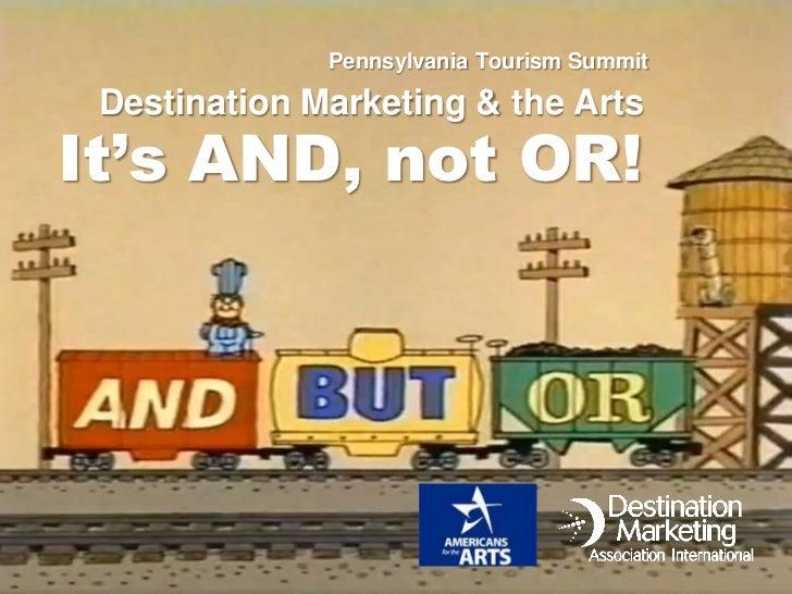 Pennsylvania Tourism Summit Destination Marketing & the ArtsIt's AND, not OR!           Sametz Blackstone Associates