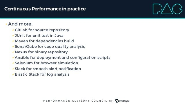 Continuous Performancein practice • And more: ✓GitLab for source repository ✓JUnit for unit test in Java ✓Maven for depend...