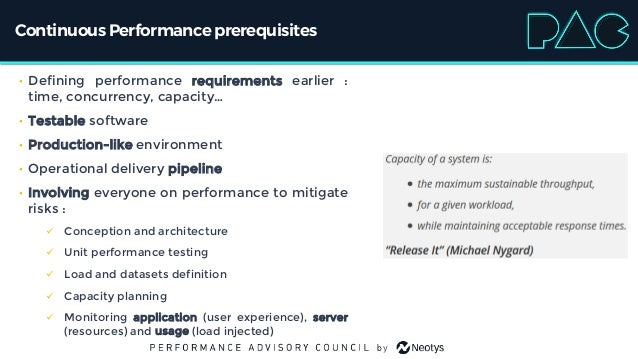 Continuous Performanceprerequisites • Defining performance requirements earlier : time, concurrency, capacity… • Testable ...