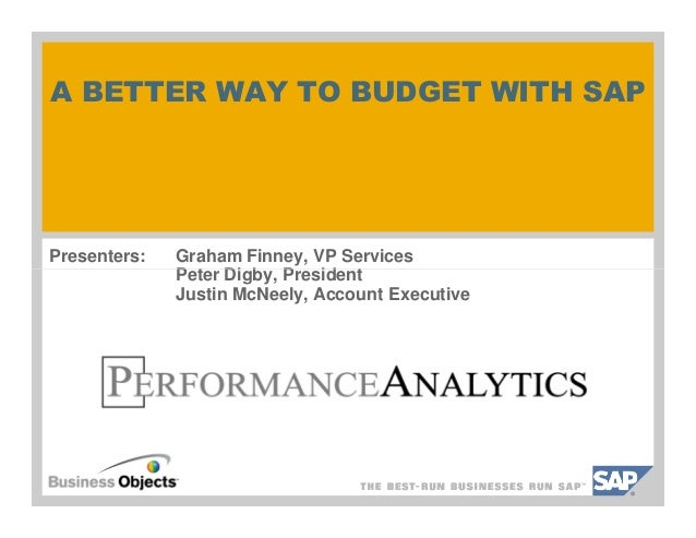 A BETTER WAY TO BUDGET WITH SAP Presenters: Graham Finney, VP Services Peter Digby, PresidentPeter Digby, President Justin...