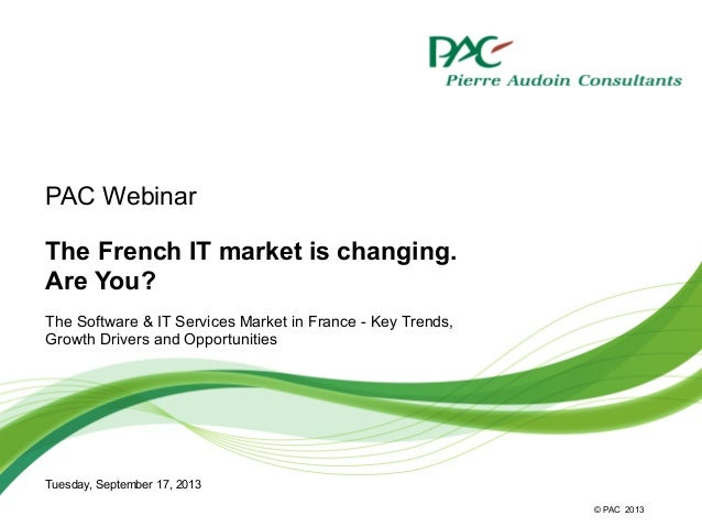 © PAC The French IT market is changing. Are You? The Software & IT Services Market in France - Key Trends, Growth Drivers ...