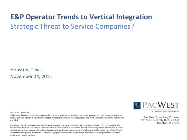 E&P Operator Trends to Vertical IntegrationStrategic Threat to Service Companies?Houston, TexasNovember 14, 2011TERMS & CO...