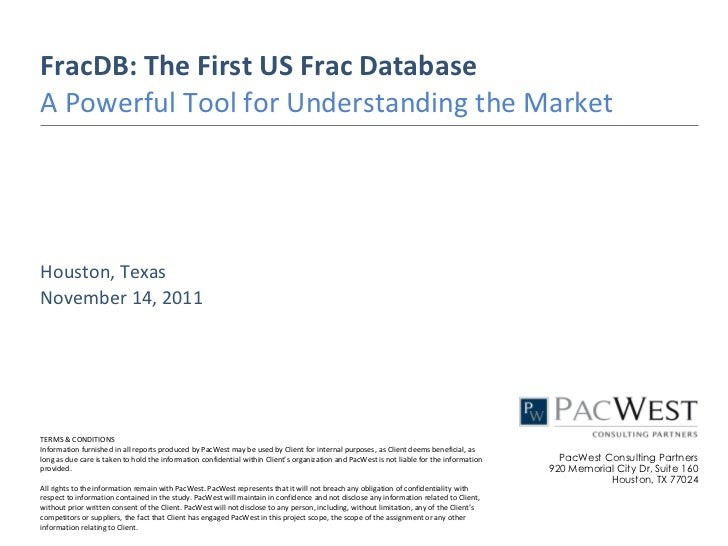FracDB: The First US Frac DatabaseA Powerful Tool for Understanding the MarketHouston, TexasNovember 14, 2011TERMS & CONDI...