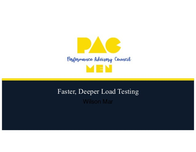 Faster, Deeper Load Testing Wilson Mar