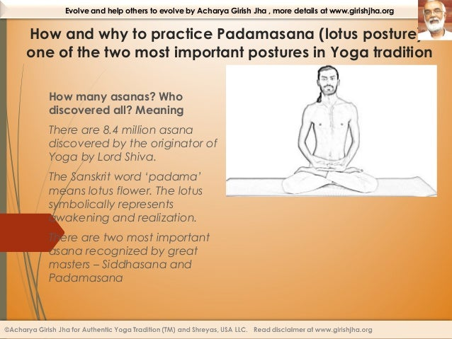 Evolve and help others to evolve by Acharya Girish Jha , more details at www.girishjha.org  How and why to practice Padama...