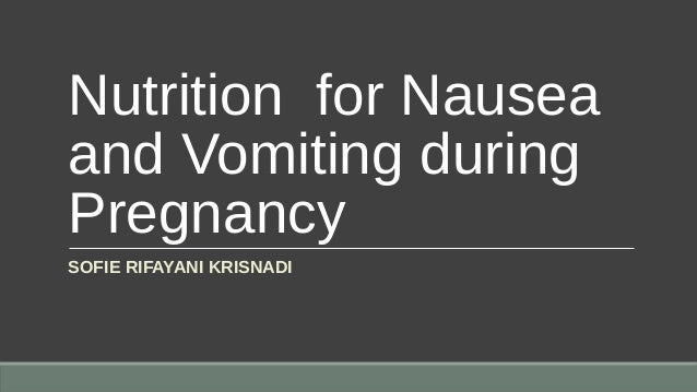 Nutrition for Nausea and Vomiting during Pregnancy SOFIE RIFAYANI KRISNADI
