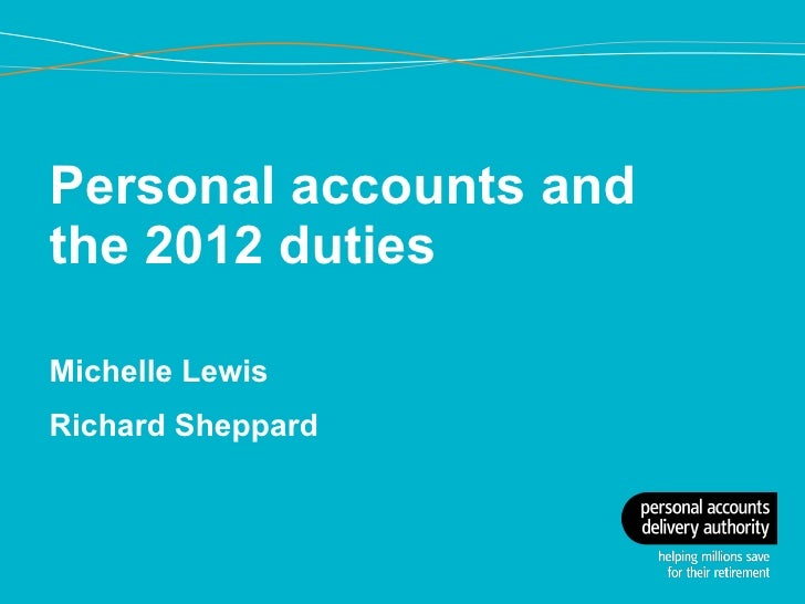 Personal accounts and the 2012 duties  Michelle Lewis Richard Sheppard