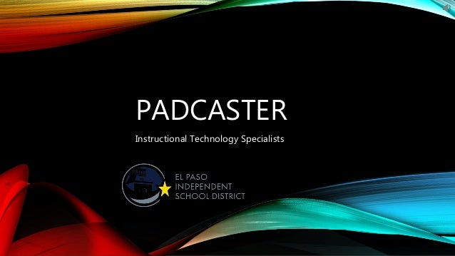 PADCASTER Instructional Technology Specialists