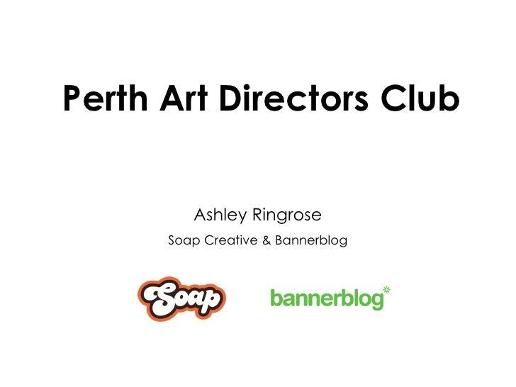 Perth Art Directors Club Ashley Ringrose Soap Creative & Bannerblog