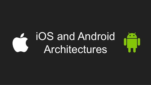 iOS and Android Architectures