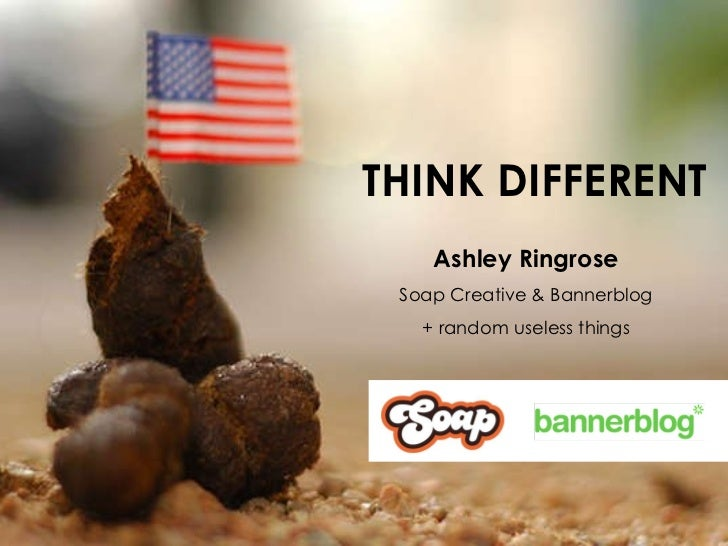 THINK DIFFERENT Ashley Ringrose Soap Creative & Bannerblog + random useless things