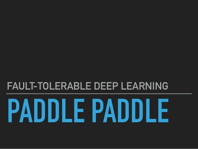 PADDLE PADDLE FAULT-TOLERABLE DEEP LEARNING