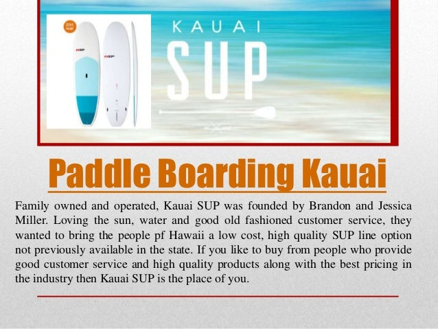 Paddle Boarding Kauai Family owned and operated, Kauai SUP was founded by Brandon and Jessica Miller. Loving the sun, wate...