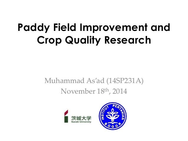 Paddy Field Improvement and  Crop Quality Research  Muhammad As'ad (14SP231A)  November 18th, 2014