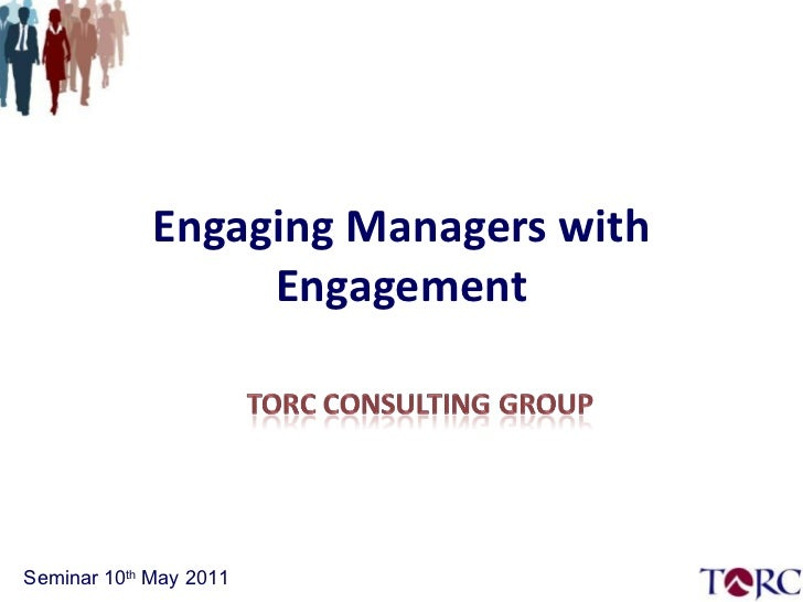 Engaging Managers with Engagement Seminar 10 th  May 2011
