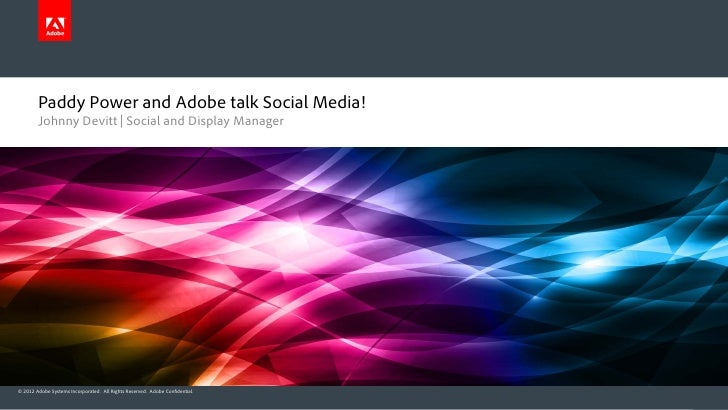 Paddy Power and Adobe talk Social Media!        Johnny Devitt | Social and Display Manager© 2012 Adobe Systems Incorporate...