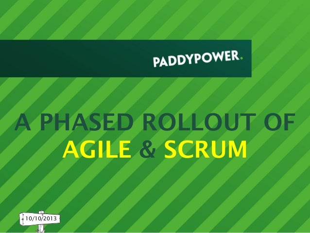 A PHASED ROLLOUT OF AGILE & SCRUM 10/10/2013