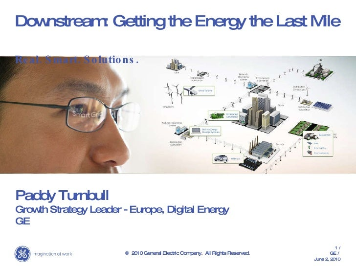 Downstream: Getting the Energy the Last Mile Real. Smart. Solutions. Paddy Turnbull Growth Strategy Leader - Europe, Digit...