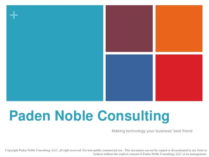 Paden Noble Consulting<br />Making technology your business' best friend<br />Copyright Paden Noble Consulting, LLC, all r...