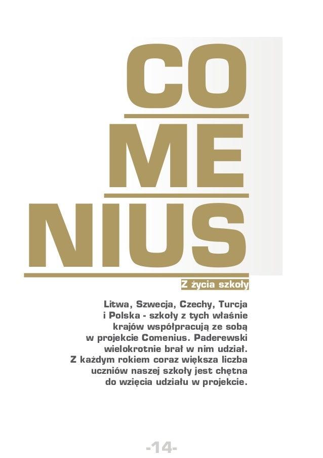 Co me nius Z życia szkoły  Litwa, Szwecja, Czechy, Turcja iPolska - szkoły ztych właśnie krajów współpracują ze sobą wp...
