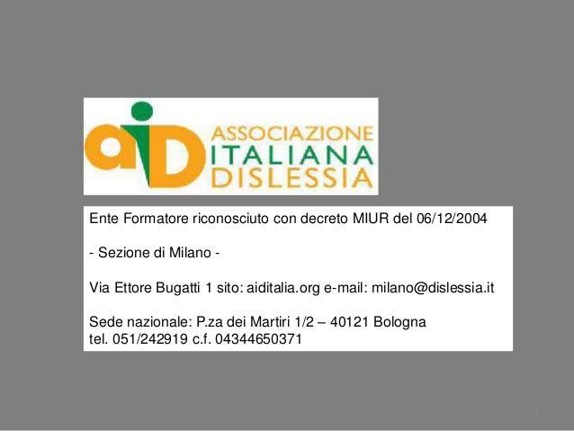 Ente Formatore riconosciuto con decreto MIUR del 06/12/2004 - Sezione di Milano Via Ettore Bugatti 1 sito: aiditalia.org e...