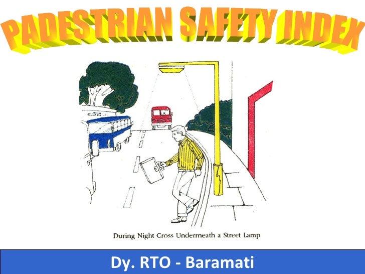 Dy. RTO - Baramati PADESTRIAN SAFETY INDEX