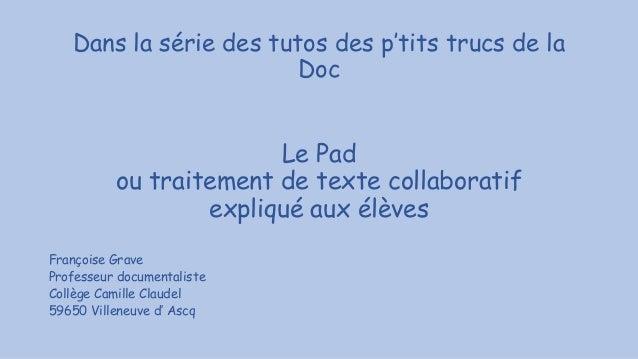 Dans la série des tutos des p'tits trucs de la Doc Le Pad ou traitement de texte collaboratif expliqué aux élèves François...