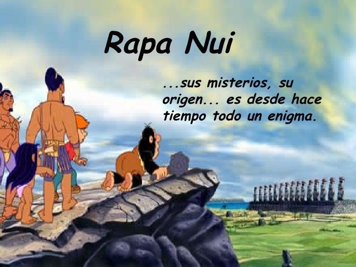 Rapa Nui ...sus misterios, su origen... es desde hace tiempo todo un enigma.