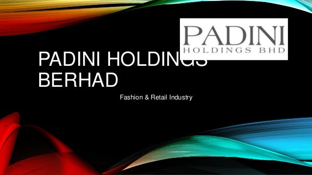 padini holding berhad essay Discover historical prices for 7052kl stock on yahoo finance view daily,  weekly or monthly format back to when padini holdings bhd stock was  issued.