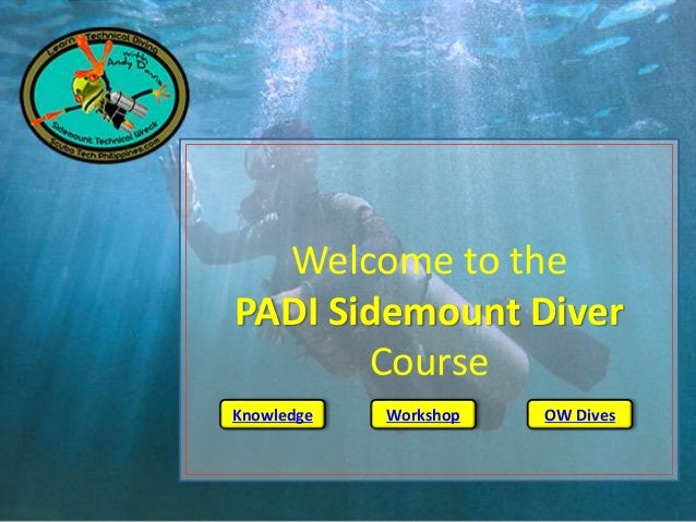 Welcome to the PADI Sidemount Diver Course Knowledge Workshop OW Dives