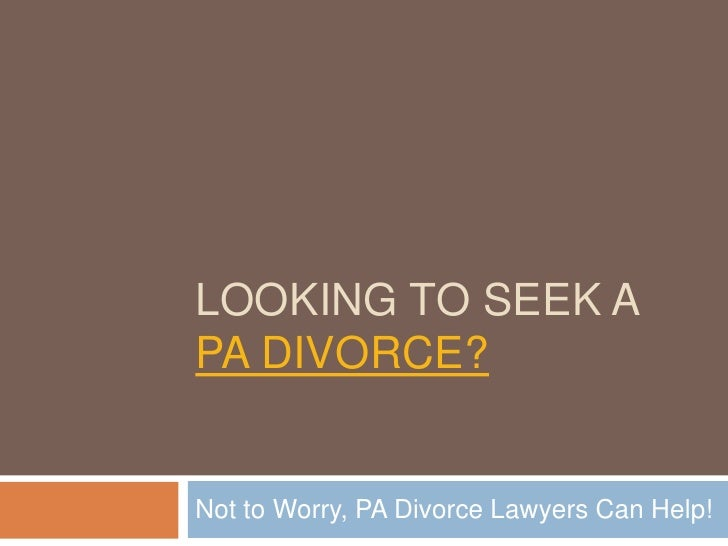 LOOKING TO SEEK APA DIVORCE?Not to Worry, PA Divorce Lawyers Can Help!
