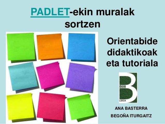 PADLET-ekin muralak sortzen Orientabide didaktikoak eta tutoriala  ANA BASTERRA BEGOÑA ITURGAITZ