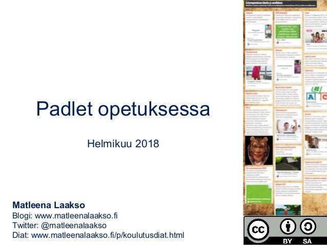 Padlet opetuksessa Helmikuu 2018 Matleena Laakso Blogi: www.matleenalaakso.fi Twitter: @matleenalaakso Diat: www.matleenal...