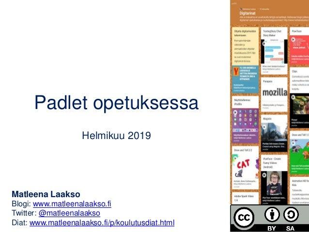 Padlet opetuksessa Helmikuu 2019 Matleena Laakso Blogi: www.matleenalaakso.fi Twitter: @matleenalaakso Diat: www.matleenal...