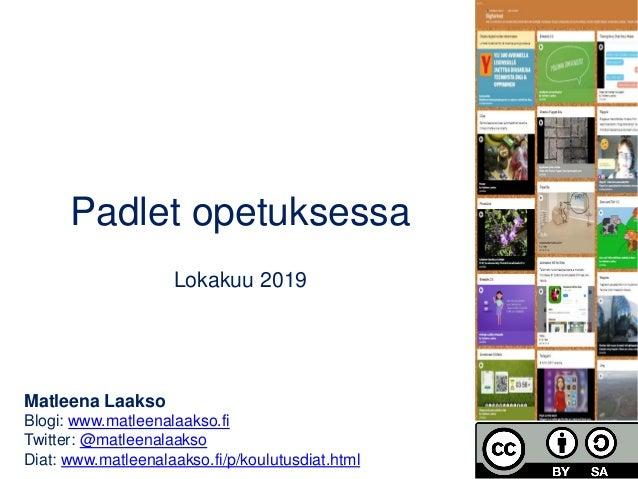 Padlet opetuksessa Lokakuu 2019 Matleena Laakso Blogi: www.matleenalaakso.fi Twitter: @matleenalaakso Diat: www.matleenala...