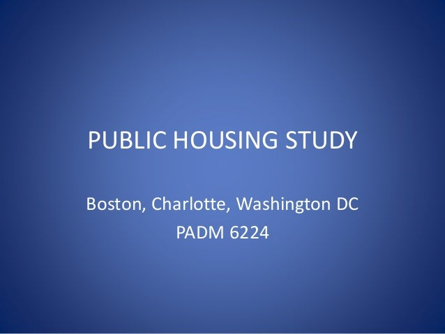 PUBLIC HOUSING STUDY Boston, Charlotte, Washington DC PADM 6224