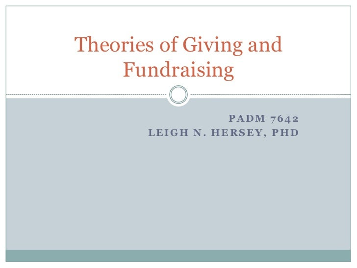 PADM 7642<br />Leigh N. Hersey, PhD<br />Theories of Giving and Fundraising<br />