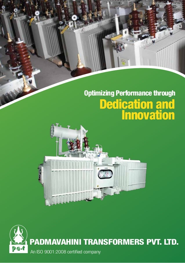 Optimizing Performance through  Dedication and  Innovation  PADMAVAHINI TRANSFORMERS PVT. LTD.  An ISO 9001:2008 certified...