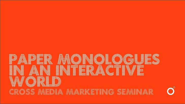 paper monologues in an interactive world cross media marketing seminar