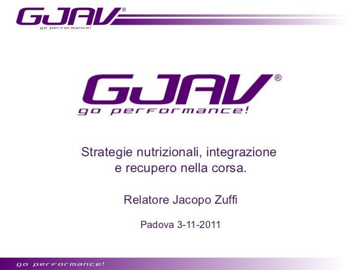 Strategie nutrizionali, integrazione      e recupero nella corsa.       Relatore Jacopo Zuffi          Padova 3-11-2011