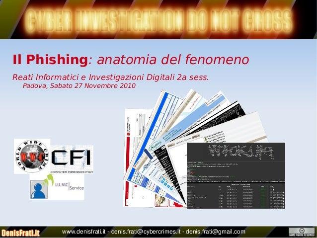 Il Phishing: anatomia del fenomeno Reati Informatici e Investigazioni Digitali 2a sess. Padova, Sabato 27 Novembre 201...