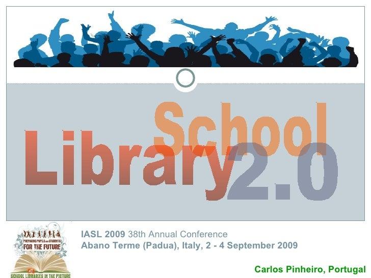 Carlos Pinheiro, Fevereiro de 2009 School Library 2.0 IASL 2009  38th Annual Conference Abano Terme (Padua), Italy, 2 - 4 ...