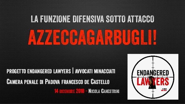 LA FUNZIONE DIFENSIVA SOTTO ATTACCO AZZECCAGARBUGLI! PROGETTO ENDANGERED LAWYERS   AVVOCATI MINACCIATI CAMERA PENALE DI PA...