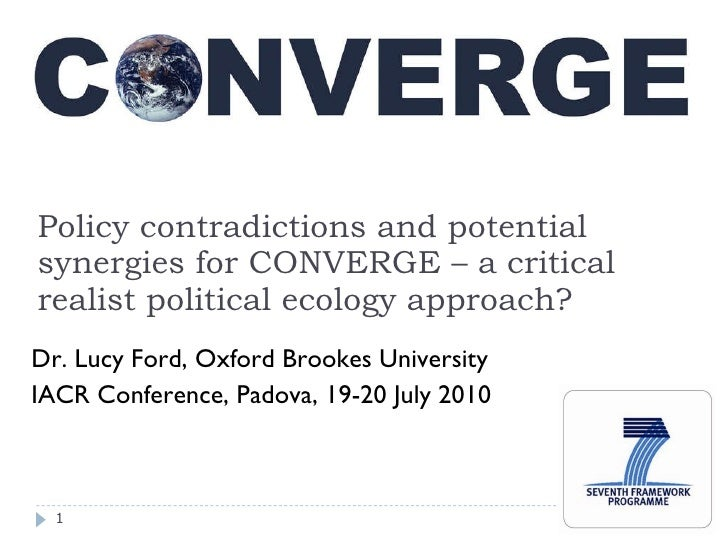 Policy contradictions and potential synergies for CONVERGE – a critical realist political ecology approach? <ul><li>Dr. Lu...