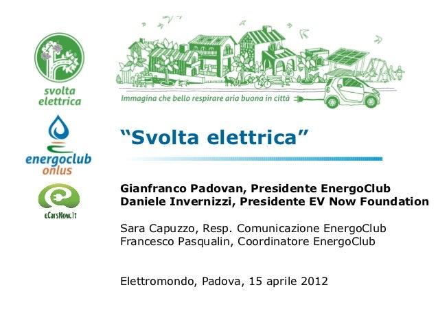 """""""Svolta elettrica""""Gianfranco Padovan, Presidente EnergoClubDaniele Invernizzi, Presidente EV Now FoundationSara Capuzzo, R..."""